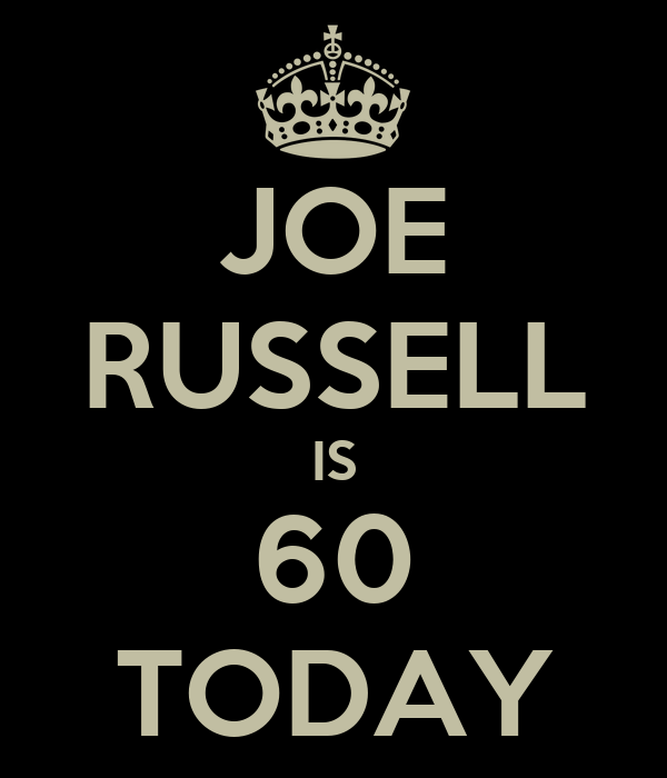 JOE RUSSELL IS 60 TODAY
