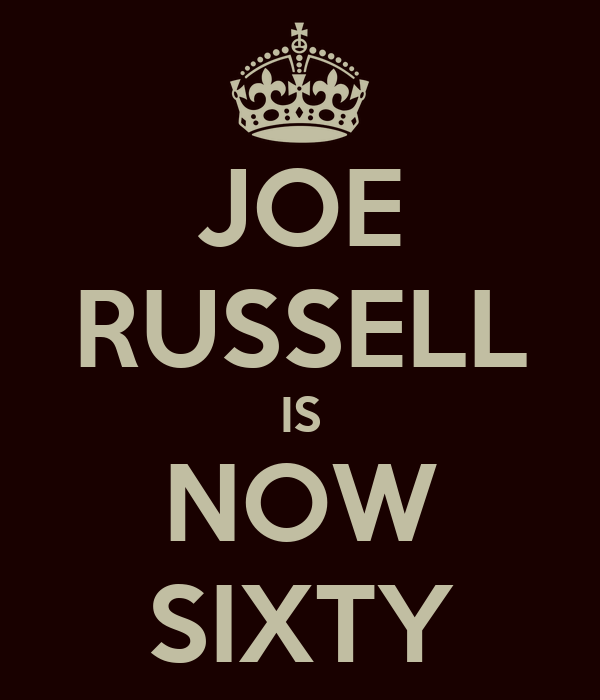JOE RUSSELL IS NOW SIXTY