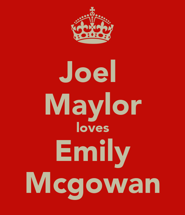 Joel  Maylor loves Emily Mcgowan