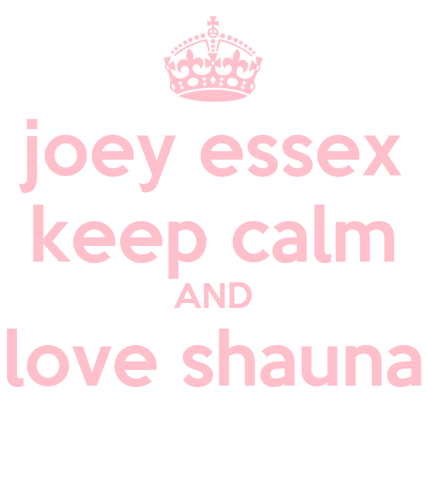 joey essex keep calm AND love shauna