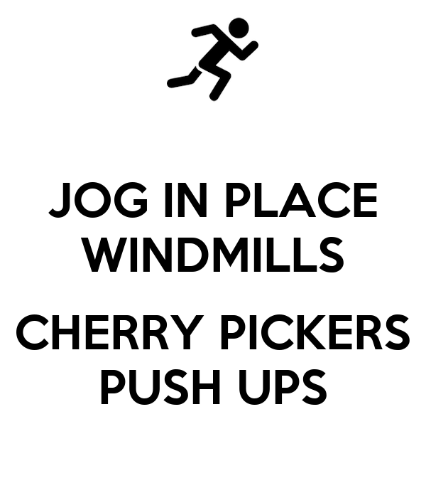 JOG IN PLACE WINDMILLS  CHERRY PICKERS PUSH UPS