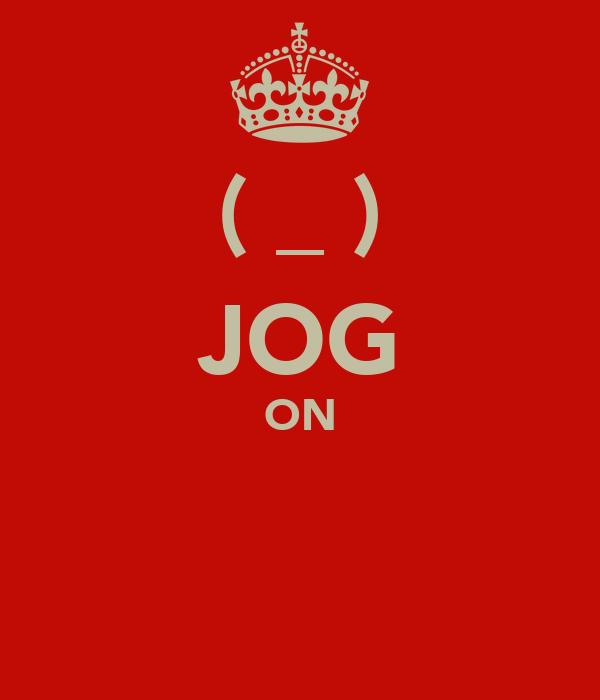 ┌П┐(◣_◢)┌П┐ JOG ON