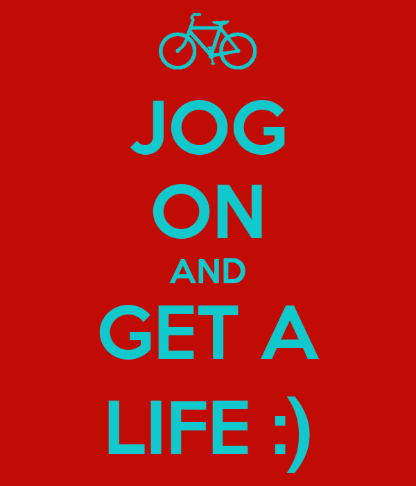 JOG ON AND GET A LIFE :)
