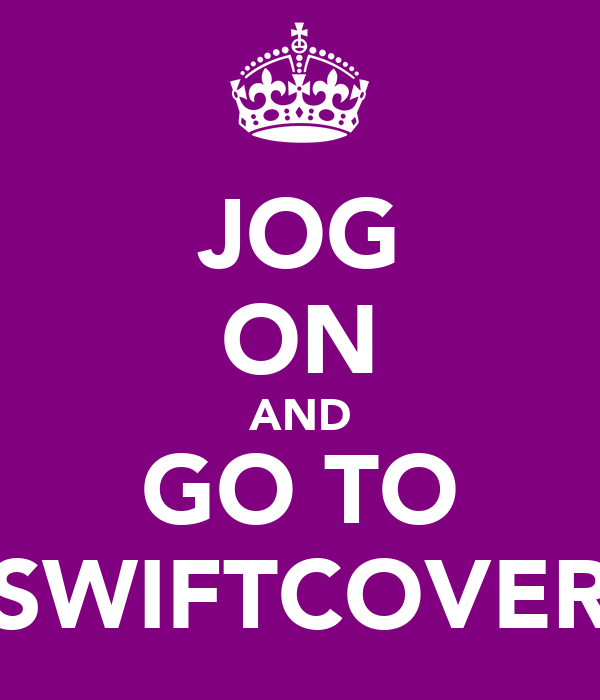 JOG ON AND GO TO SWIFTCOVER