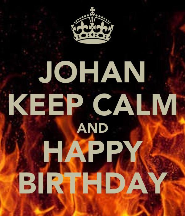 JOHAN KEEP CALM AND HAPPY BIRTHDAY
