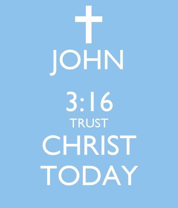 JOHN 3:16 TRUST CHRIST TODAY