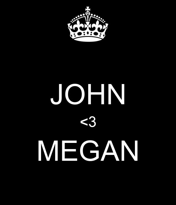 JOHN <3 MEGAN
