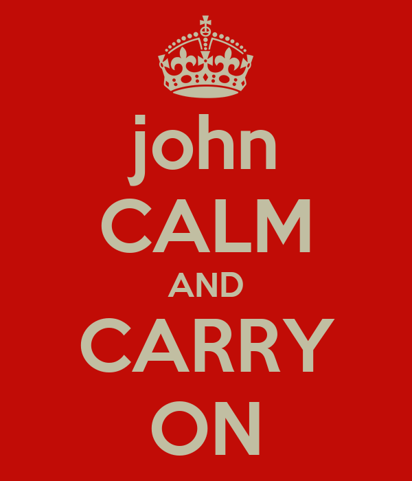 john CALM AND CARRY ON