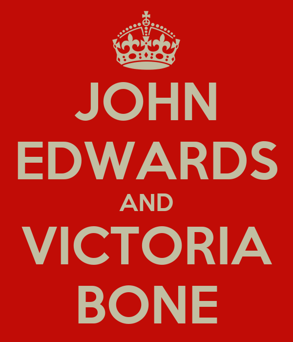 JOHN EDWARDS AND VICTORIA BONE