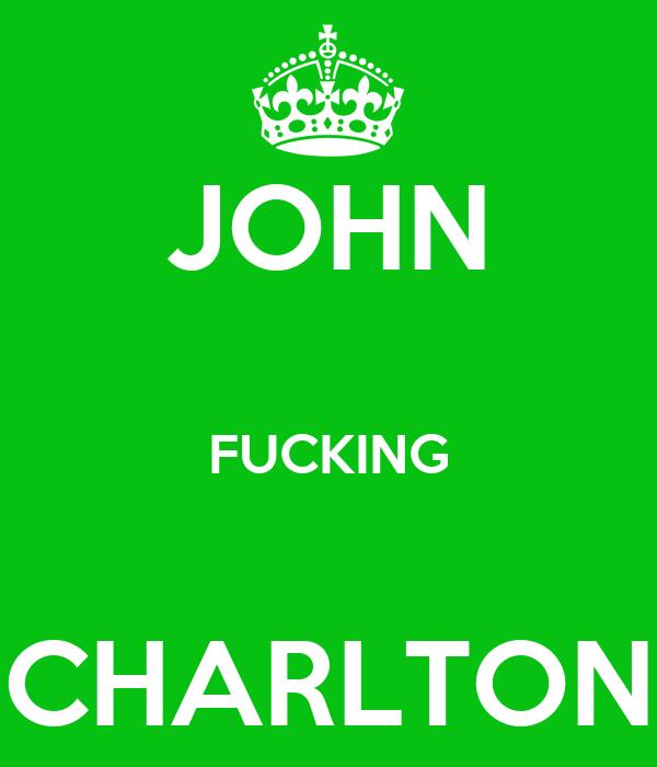 JOHN  FUCKING  CHARLTON
