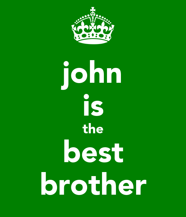 john is the best brother
