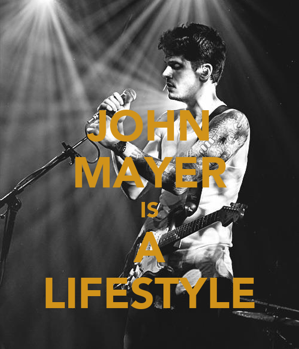 JOHN MAYER IS A LIFESTYLE