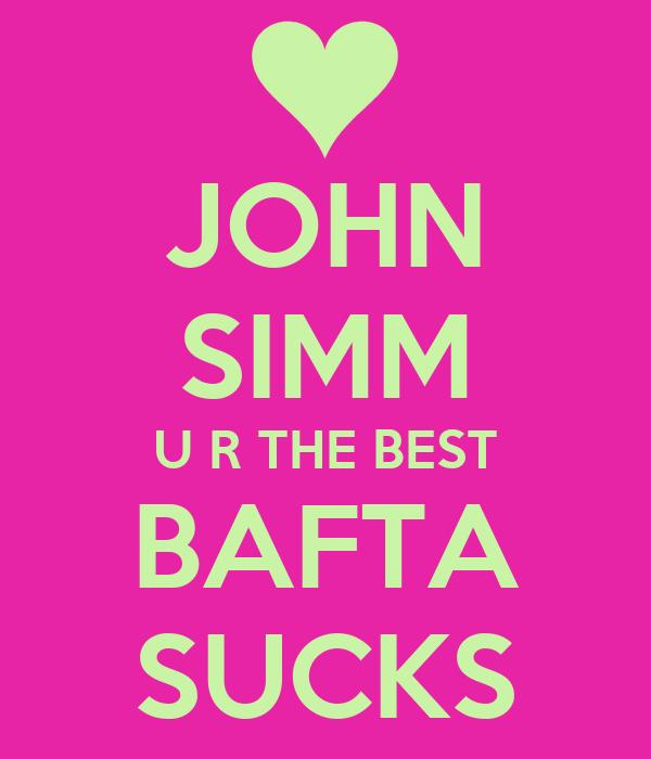JOHN SIMM U R THE BEST BAFTA SUCKS