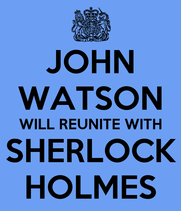 JOHN WATSON WILL REUNITE WITH SHERLOCK HOLMES
