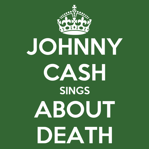 JOHNNY CASH SINGS ABOUT DEATH