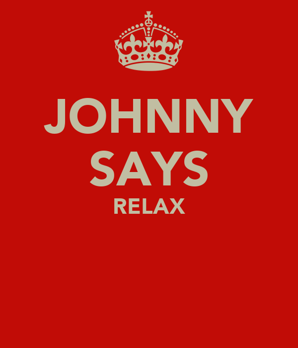 JOHNNY SAYS RELAX