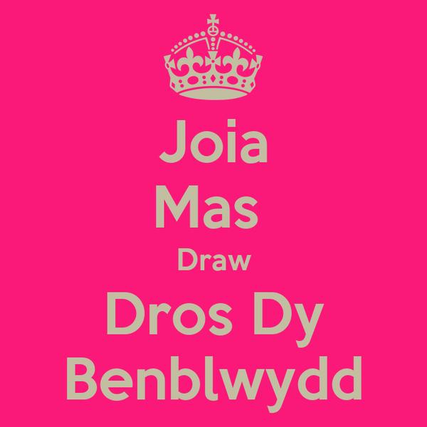 Joia Mas  Draw Dros Dy Benblwydd