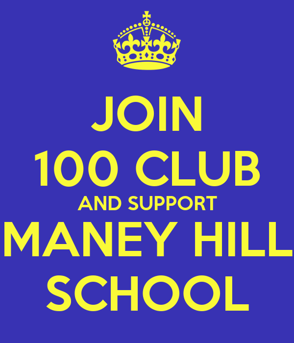 JOIN 100 CLUB AND SUPPORT MANEY HILL SCHOOL
