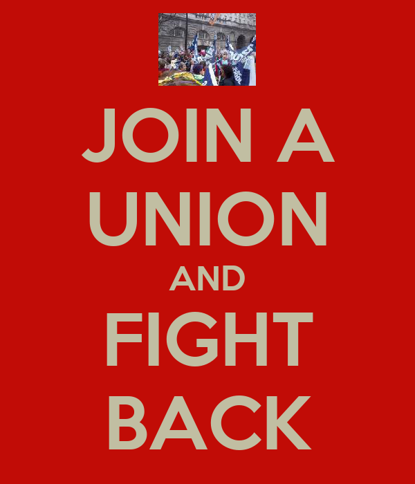 JOIN A UNION AND FIGHT BACK