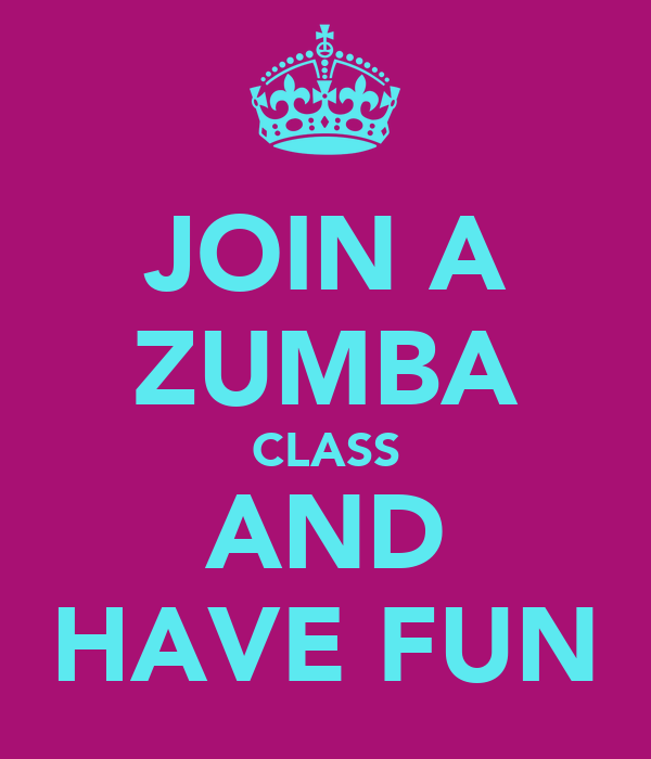 JOIN A ZUMBA CLASS AND HAVE FUN