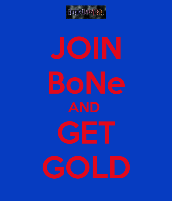 JOIN BoNe AND  GET GOLD