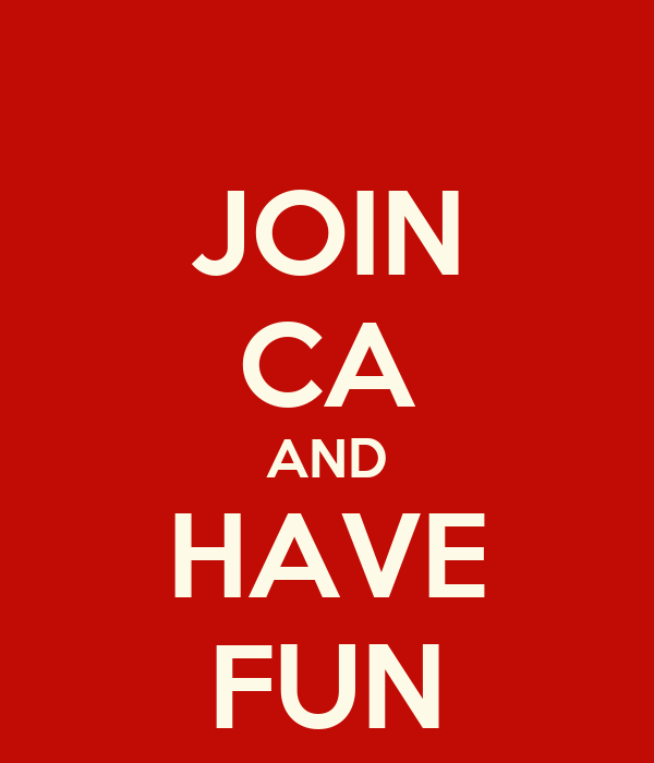 JOIN CA AND HAVE FUN