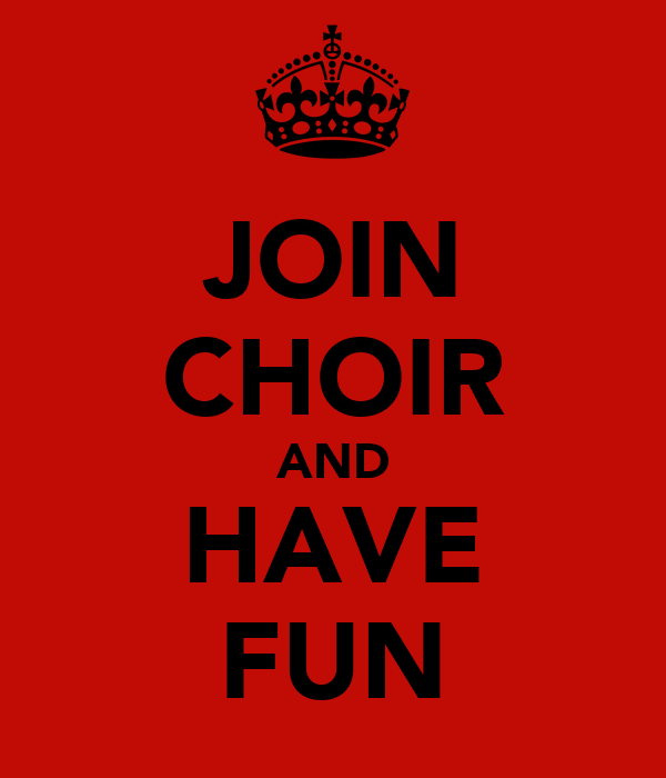 JOIN CHOIR AND HAVE FUN
