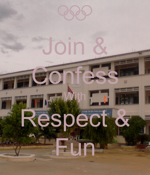 Join & Confess With Respect & Fun