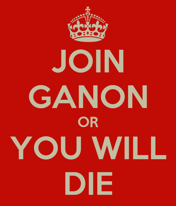 JOIN GANON OR YOU WILL DIE