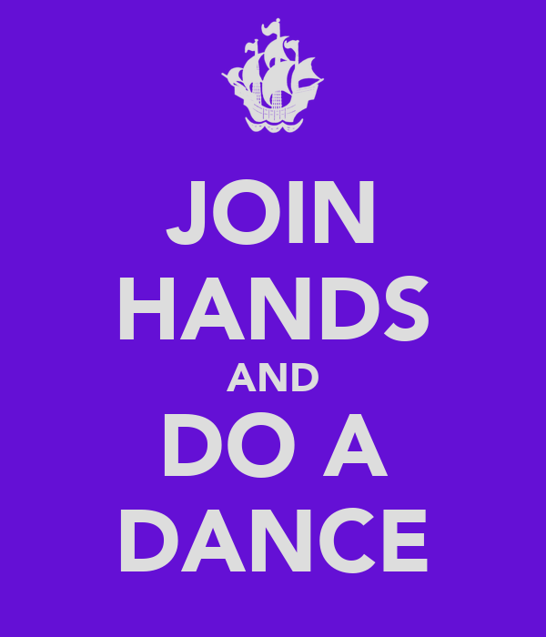 JOIN HANDS AND DO A DANCE