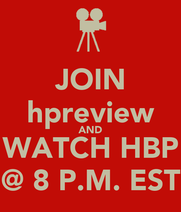JOIN hpreview AND WATCH HBP @ 8 P.M. EST