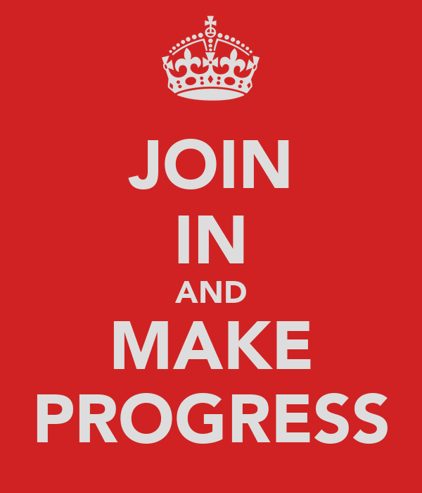 JOIN IN AND MAKE PROGRESS
