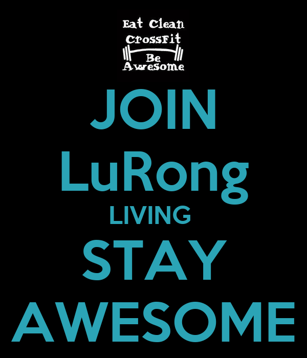 JOIN LuRong LIVING  STAY AWESOME