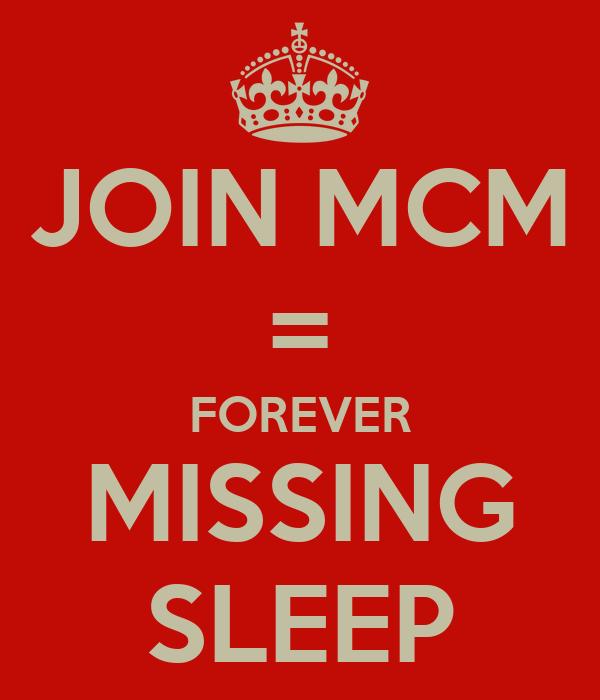 JOIN MCM = FOREVER MISSING SLEEP