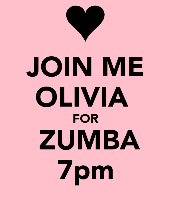 JOIN ME OLIVIA  FOR  ZUMBA 7pm