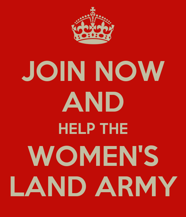 JOIN NOW AND HELP THE WOMEN'S LAND ARMY