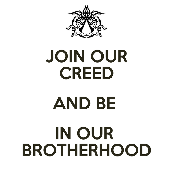 JOIN OUR CREED AND BE  IN OUR  BROTHERHOOD