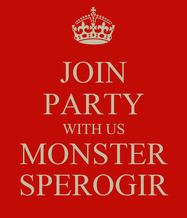 JOIN PARTY WITH US MONSTER SPEROGIR