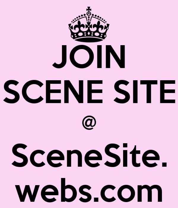 JOIN SCENE SITE @ SceneSite. webs.com