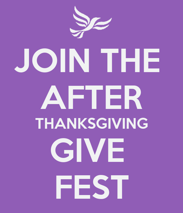 JOIN THE  AFTER THANKSGIVING GIVE  FEST