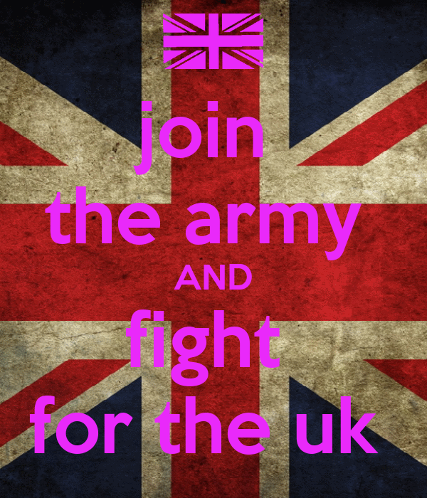 join  the army  AND fight  for the uk