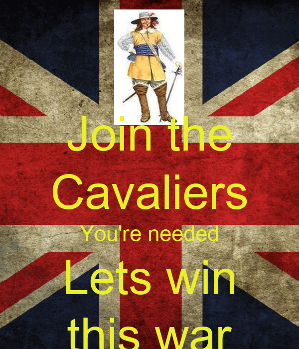 Join the Cavaliers You're needed Lets win this war