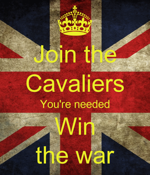 Join the Cavaliers You're needed Win the war