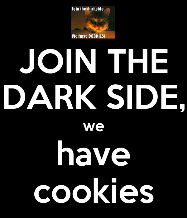 JOIN THE DARK SIDE, we have cookies