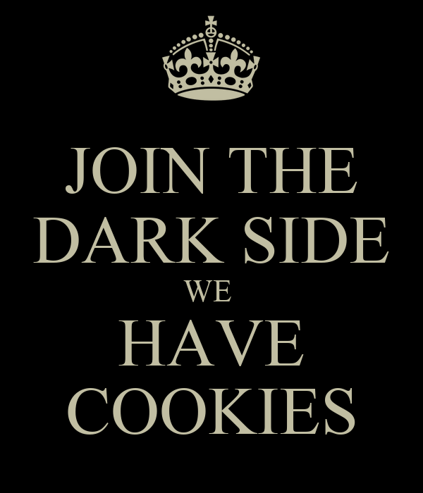 JOIN THE DARK SIDE WE  HAVE COOKIES