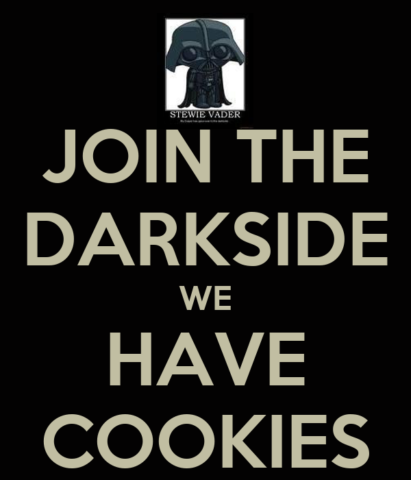 JOIN THE DARKSIDE WE HAVE COOKIES
