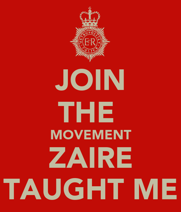 JOIN THE  MOVEMENT ZAIRE TAUGHT ME