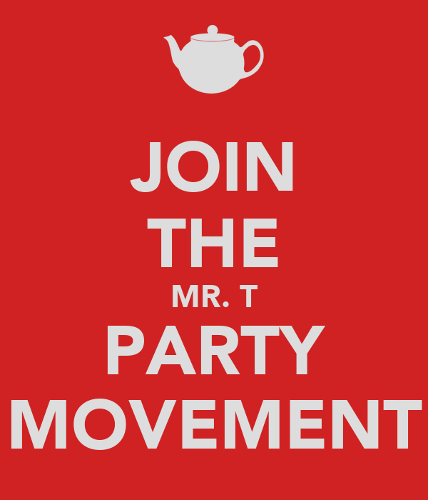 JOIN THE MR. T PARTY MOVEMENT