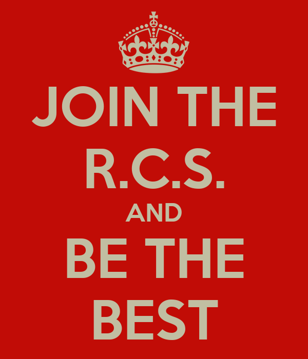 JOIN THE R.C.S. AND BE THE BEST