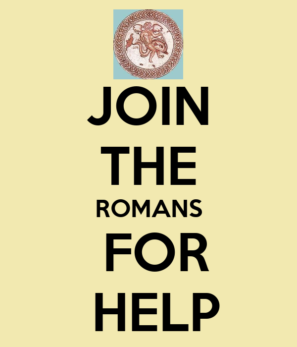 JOIN THE ROMANS   FOR   HELP